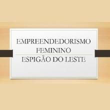 Empreendedorismo Feminino - Espigão do Leste